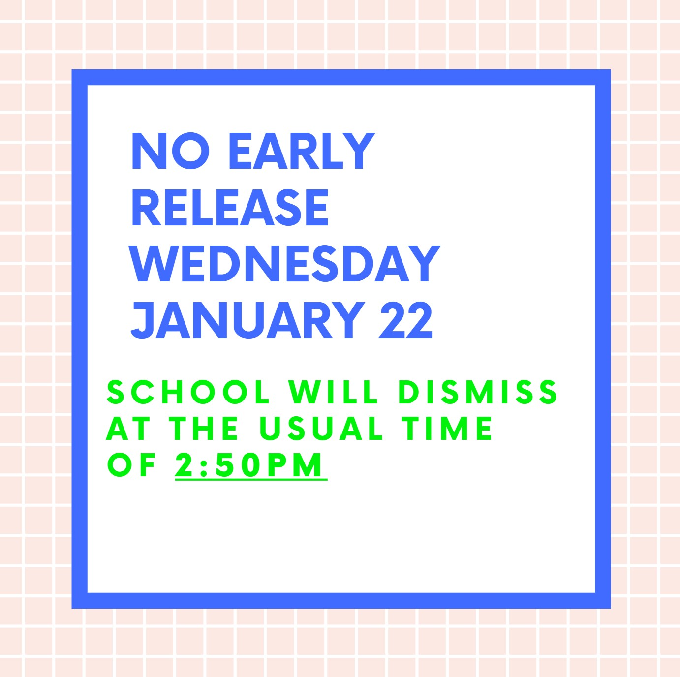 No Early Release on January 22nd. School Dismisses at 2:50